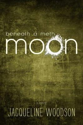 Beneath a Meth Moon By Woodson, Jacqueline